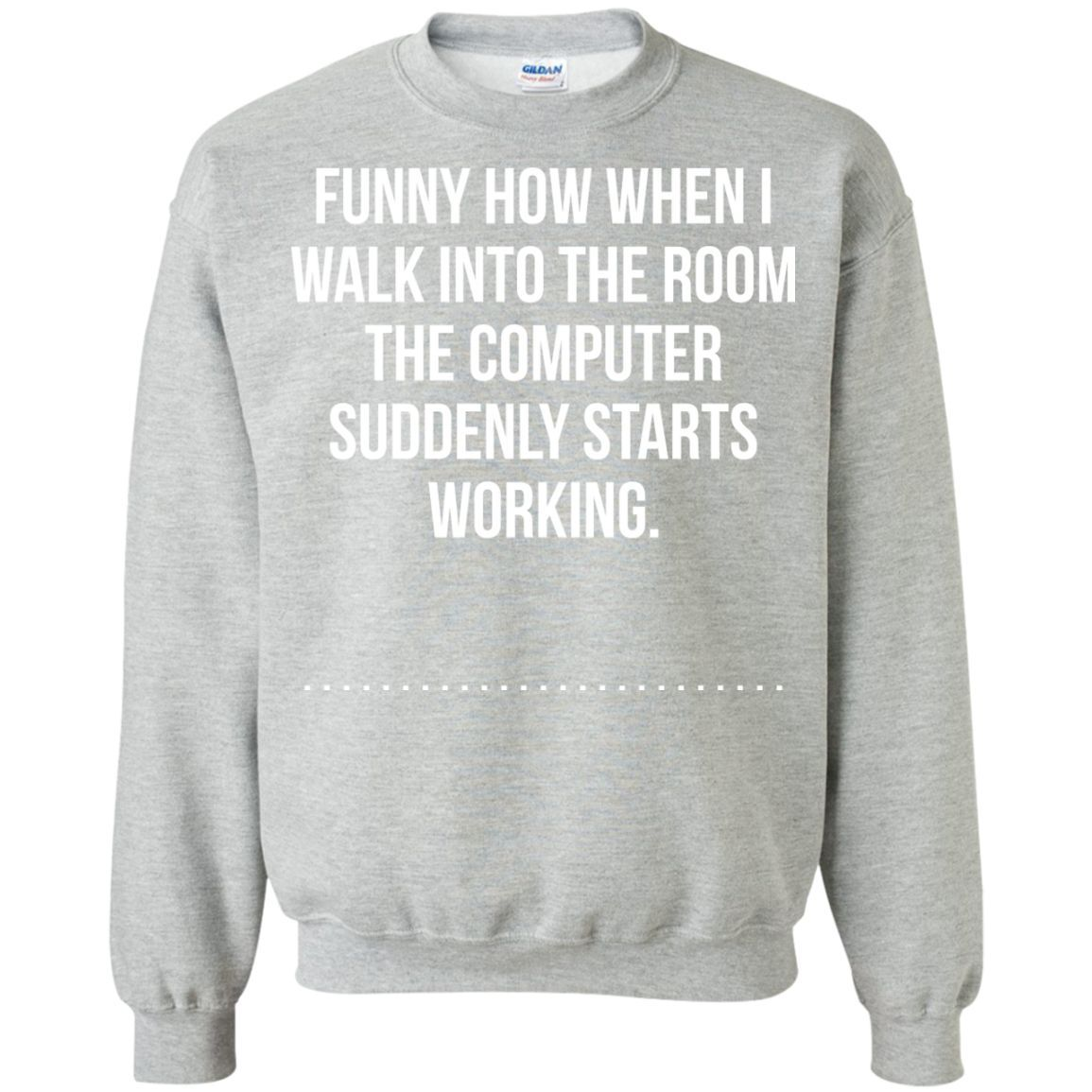 How When I Walk Into The Room The Computer Suddenly Starts Working Printed Crewneck Pullover Sweatshirt 8 oz