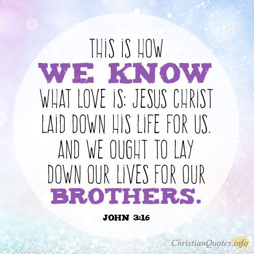 """""""This is how we know what love is: Jesus Christ laid down ..."""
