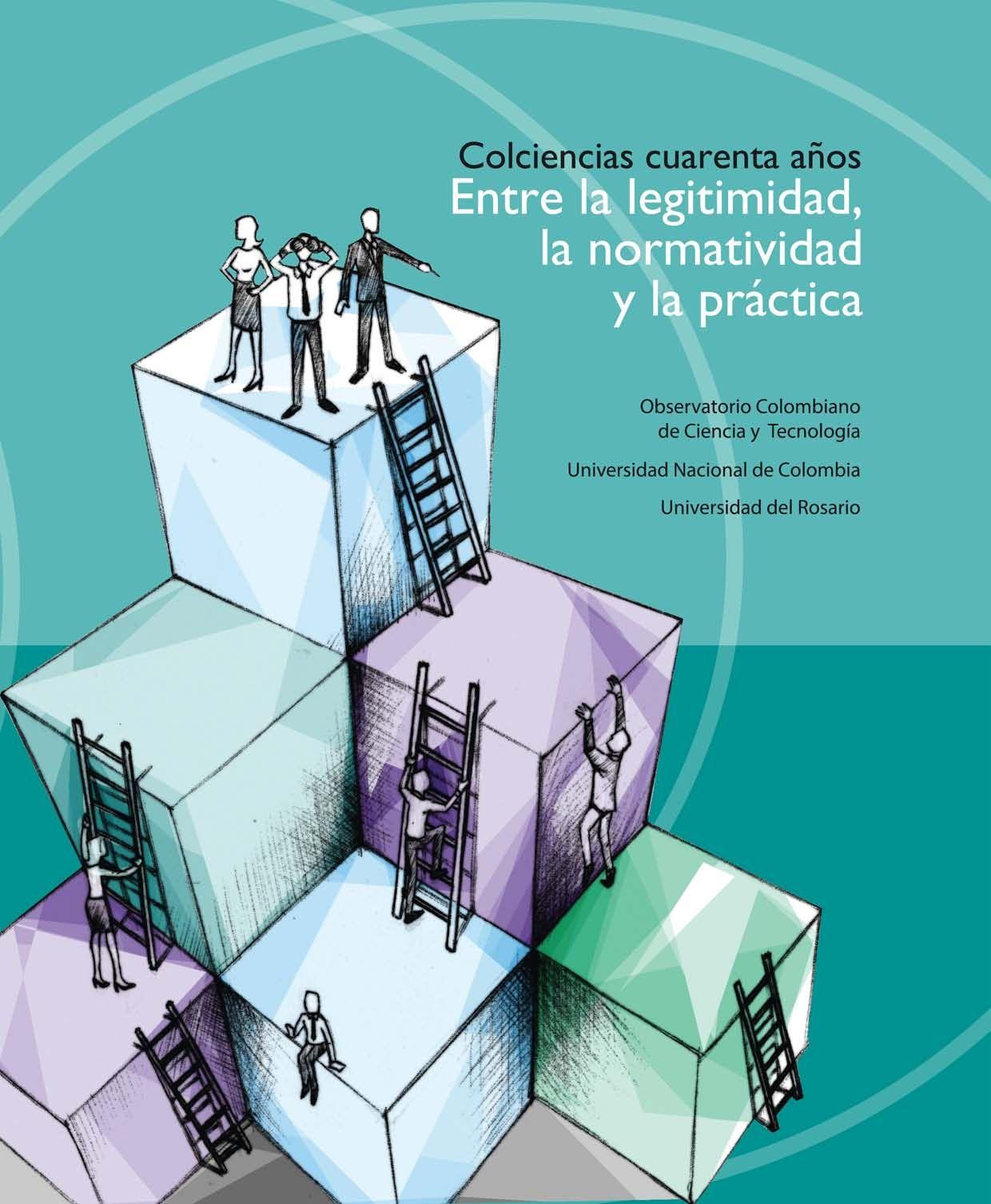 """El Observatorio Colombiano de Ciencia y Tecnología (OCyT), presenta su más reciente publicación """"Colciencias cuarenta años. Entre la legitimidad, la normatividad y la práctica"""". - See more at: http://www.historiacienciaytecnologia.com/noticias/colciencias-cuarenta-anos-entre-la-legitimidad-la-normatividad-y-la-practica/#sthash.tPpLRbUS.dpuf"""