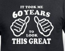 Funny 60th Birthday Gift For Father Husband It Took Me 60 Years Old Mens Pa Born Age 1955 T Shirt Turning Present Bday