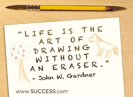 Life is the art of drawing without an eraser. Read more about creativity on SUCCESS.com.