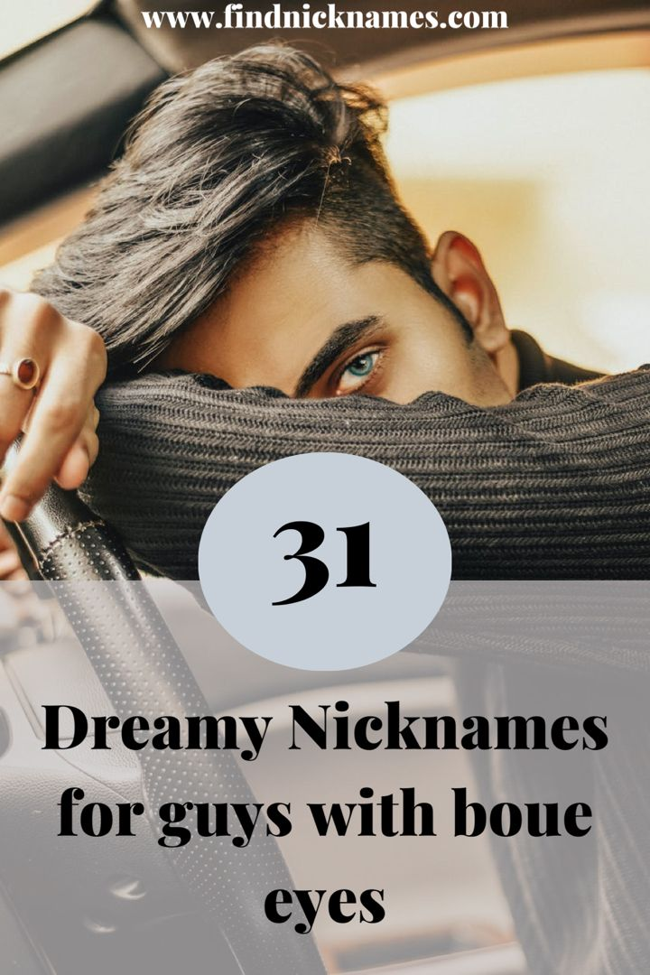 31 Dreamy Nicknames For Guys With Blue Eyes — Find