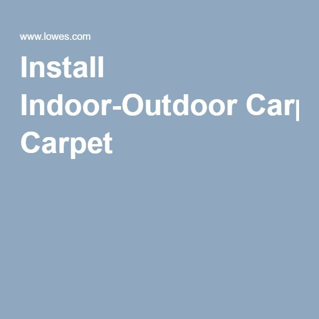 Install Indoor-Outdoor Carpet | For the Home | Pinterest | Indoor ...
