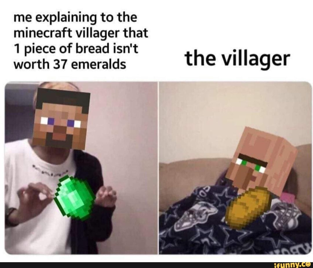 Me Explaining To The Minecraft Villager That 1 Piece Of Bread Isn