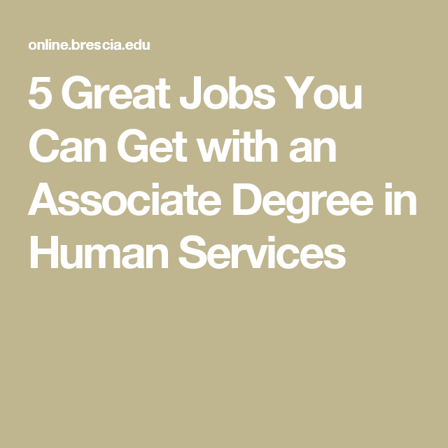 5 Great Jobs You Can Get With An Associate Degree In Human Services Human Services Human Services Degree Online College