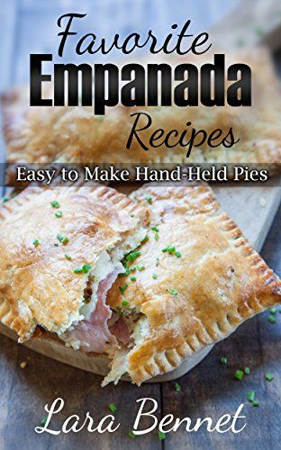 Favorite Empanada Recipes Easy To Make Hand Held Pies By Https