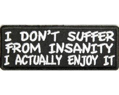 I don't suffer from insanity, I actually enjoy it funny saying sew on patch