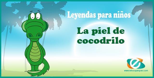 Leyendas Y Mitos Para Niños La Piel Del Cocodrilo Leyenda Corta Para Niños Mitos Y Leyendas Cuentos Y Leyendas