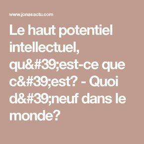 Le haut potentiel intellectuel, qu'est-ce que c'est? - Quoi d'neuf dans le monde?