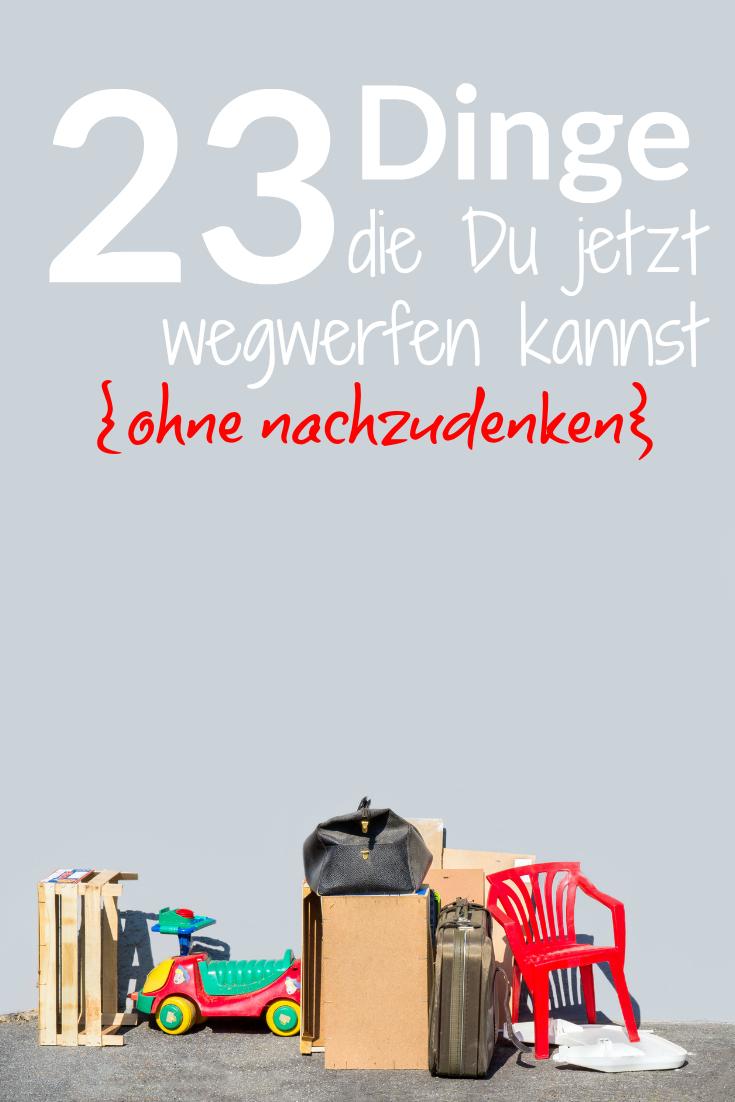 Diese 23+ Dinge kannst Du wegwerfen ohne nachzudenken! | Pinterest ...