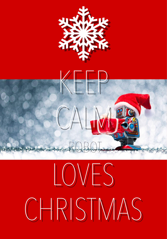 keep calm robot loves Christmas / Created with Keep Calm and Carry ...