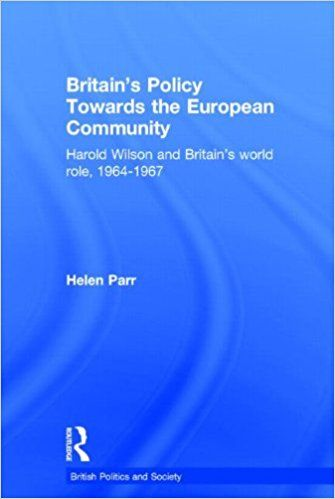 Britain's policy towards the European Community : Harold Wilson and Britain's world role, 1964-1967 / Helen Parr