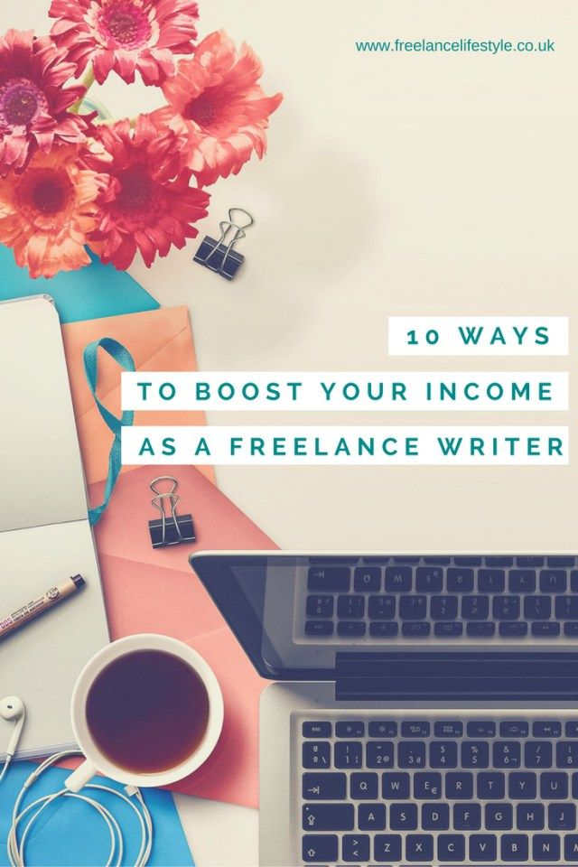10 Ways To Boost Your Income As A Freelance Writer
