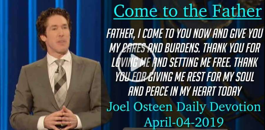 Come to the Father - Joel Osteen Daily Devotion (April-04