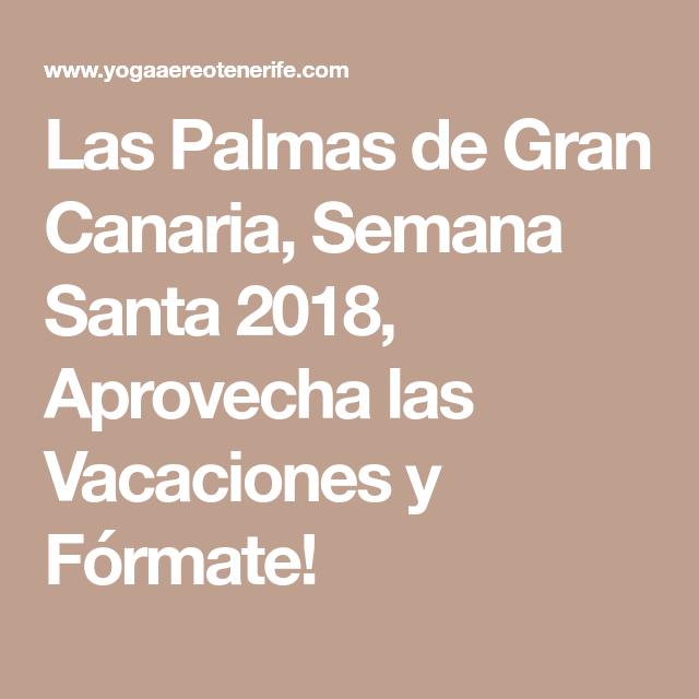 Las Palmas de Gran Canaria, Semana Santa 2018, Aprovecha las