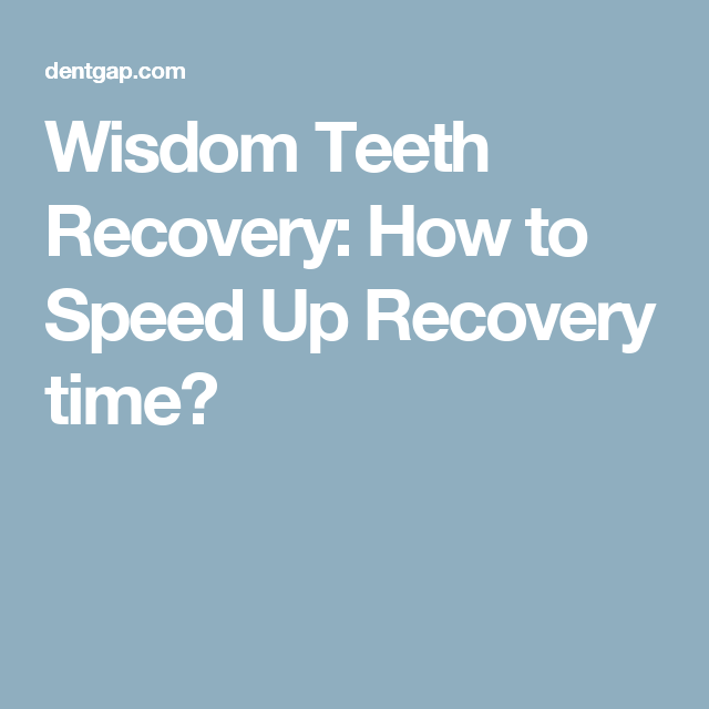 wisdom teeth recovery how to speed up recovery time  wisdom teeth wisdom teeth recovery