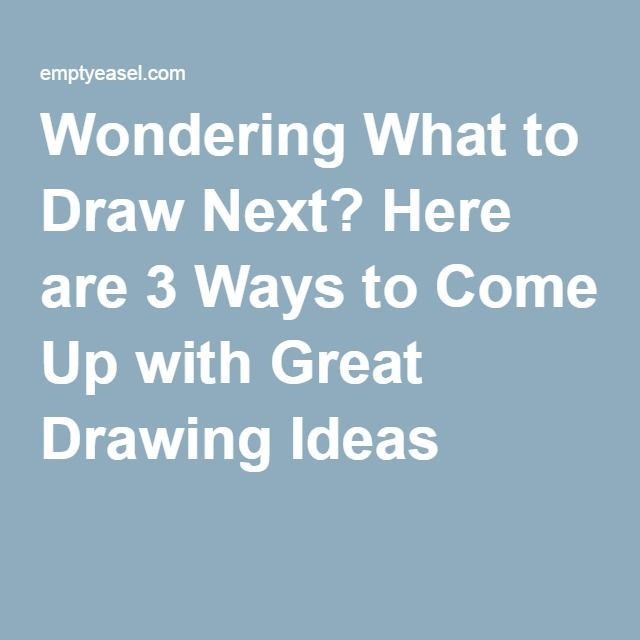 Wondering What to Draw Next? Here are 3 Ways to Come Up with Great Drawing Ideas
