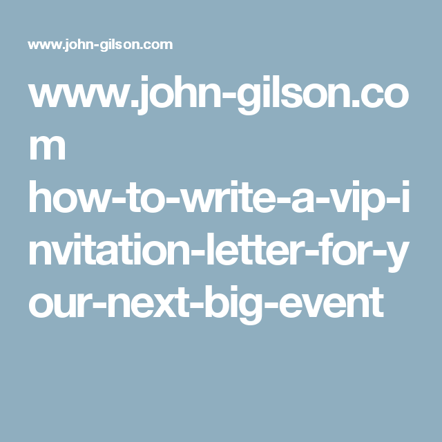 John gilson how to write a vip invitation letter for your want to have a lot of industry leaders attend your event better start thinking about your invitation letter stopboris Images
