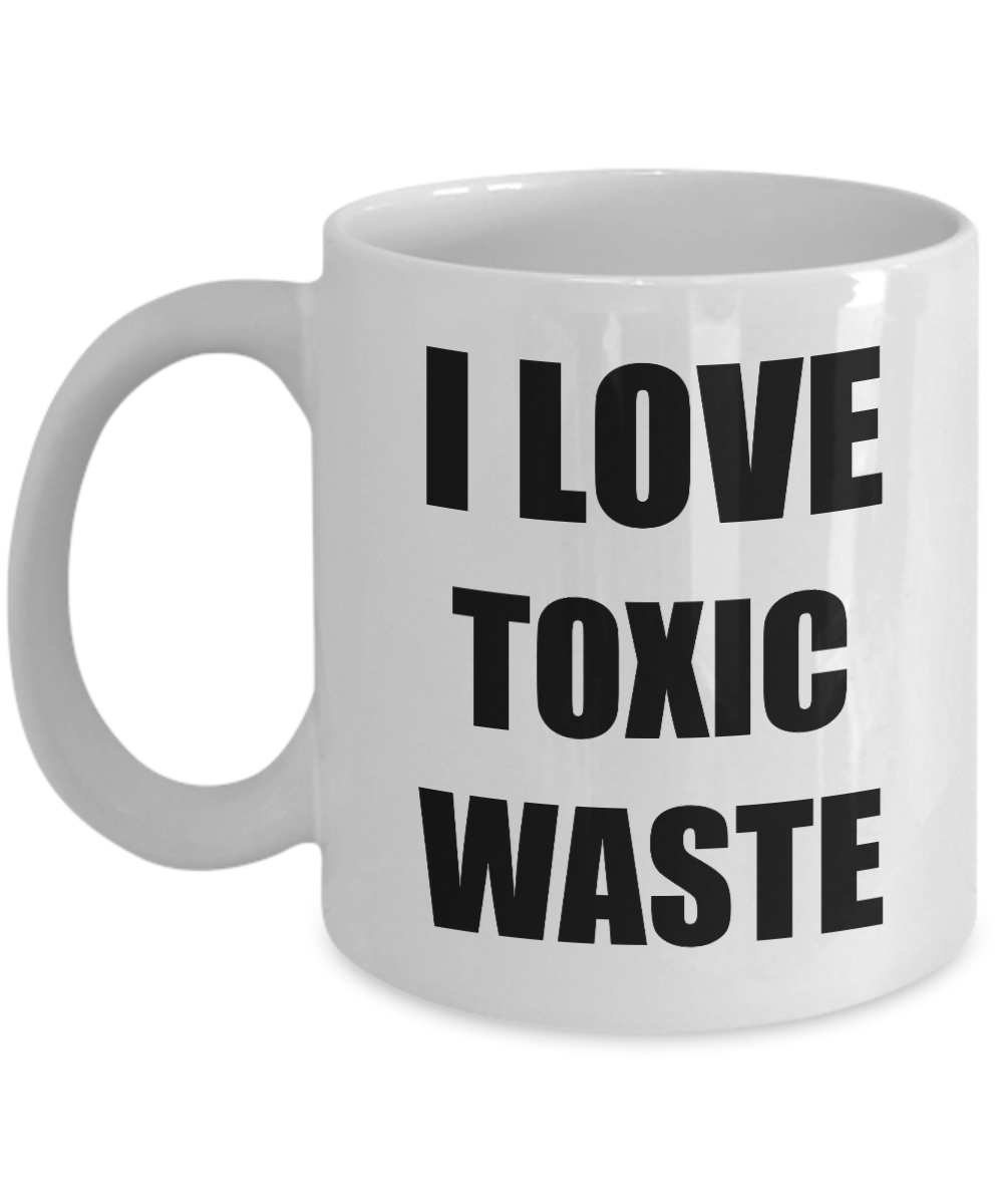 I Love Toxic Waste Mug Funny Gift Idea Novelty Gag Coffee Tea Cup