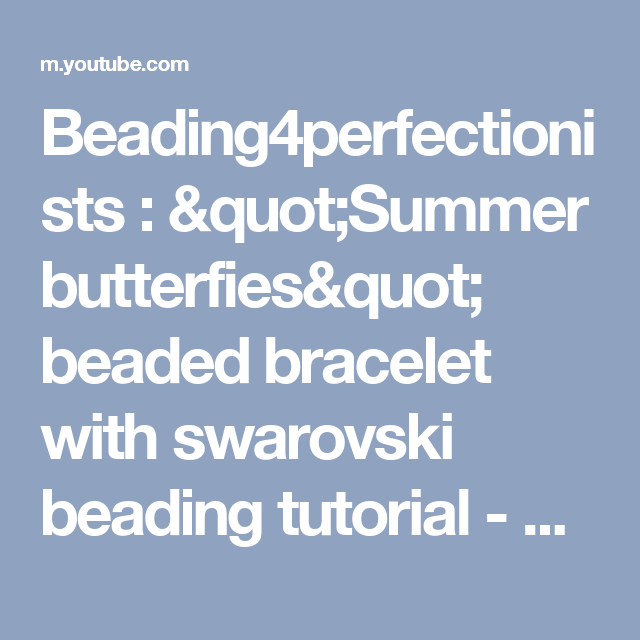 "Beading4perfectionists : ""Summer butterfies"" beaded  bracelet with swarovski beading tutorial - YouTube"