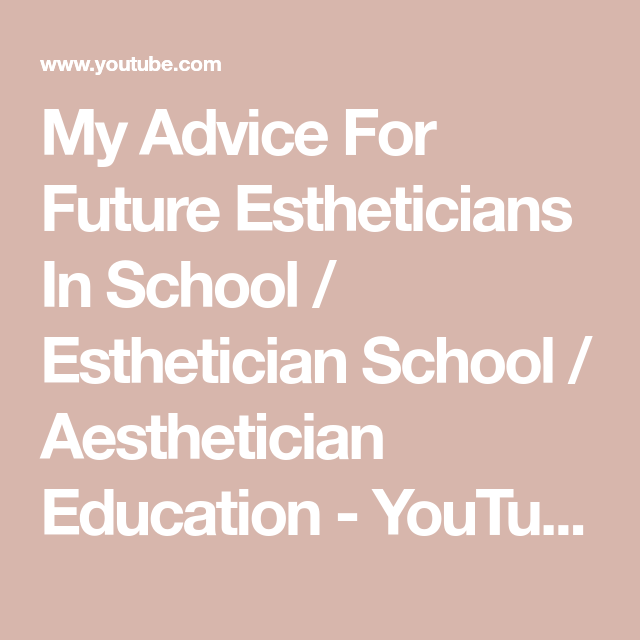 My Advice For Future Estheticians In School Esthetician School Aesthetician Education My Advic Esthetician School Medical Esthetician School Esthetician