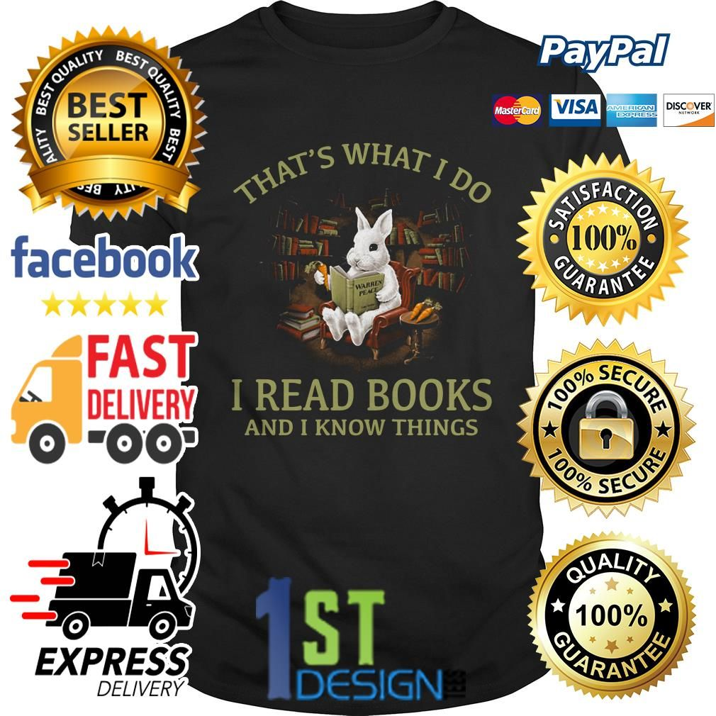 Rabbit That S What I Do I Read Books And I Know Things Shirt