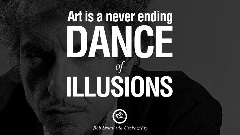 Art Is A Never Ending Dance Of Illusions. 27 Inspirational Bob Dylan Quotes  On Freedom