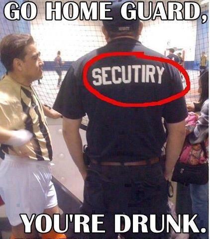 5770a49f Drunk Security Guard #GoHomeYoureDrunk | Funny Internet Memes ...