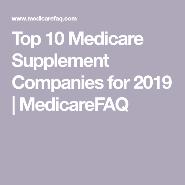 Top 10 Medicare Supplement Companies For 2019 Medicarefaq