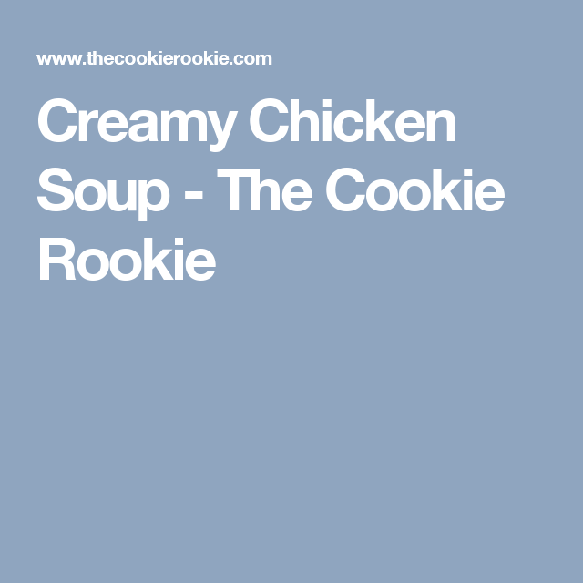 Creamy Chicken Soup - The Cookie Rookie