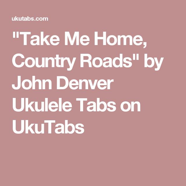 """Take Me Home, Country Roads"" By John Denver Ukulele Tabs"