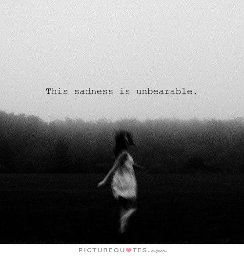 Sad Quotes About Depression: This Sadness Is Unbearable. Picture Quotes.