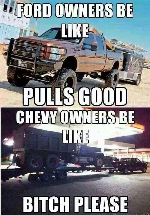 Lol Say That Again Ford Owners It Pulls Good What World Do You Live On Jacked Up Trucks Truck Memes Ford Jokes