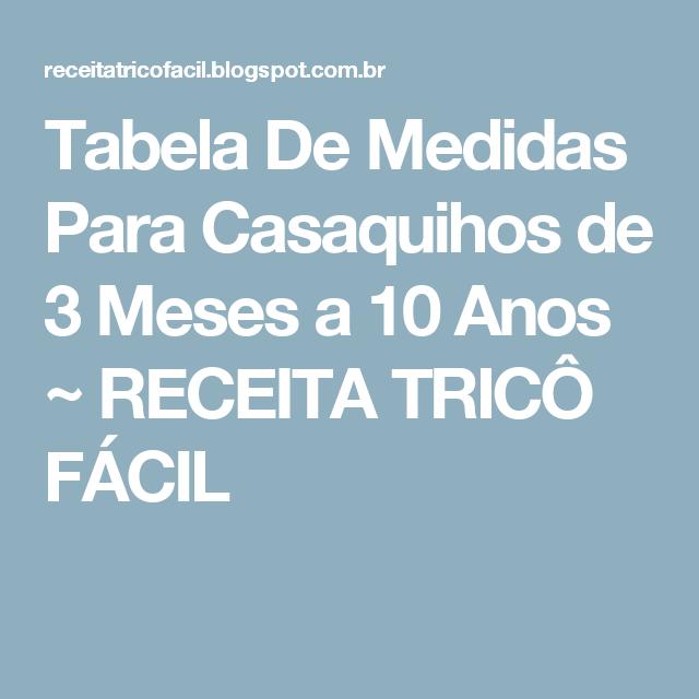 Tabela De Medidas Para Casaquihos de 3 Meses a 10 Anos ~ RECEITA TRICÔ FÁCIL
