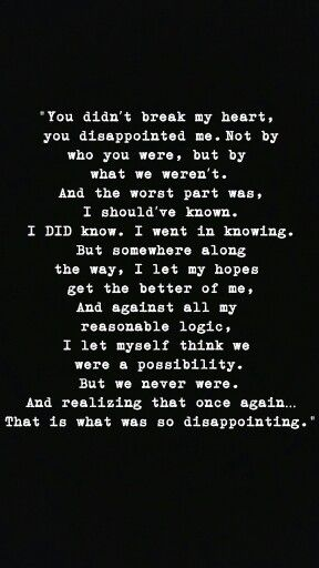 You didn\'t break my heart, you disappointed me. | True words ...
