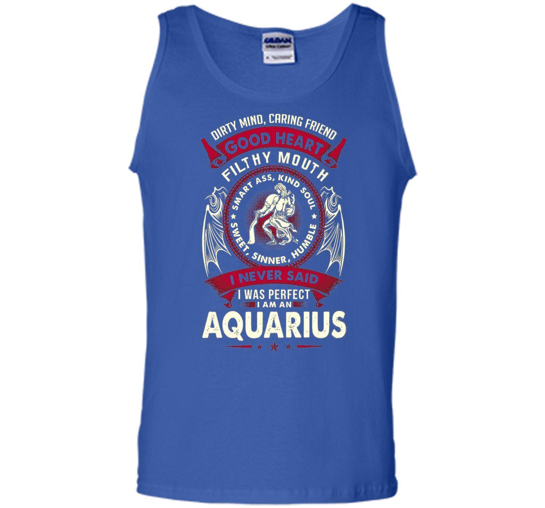 I Never Said I Was Perfect I Am An Aquarius T-Shirt