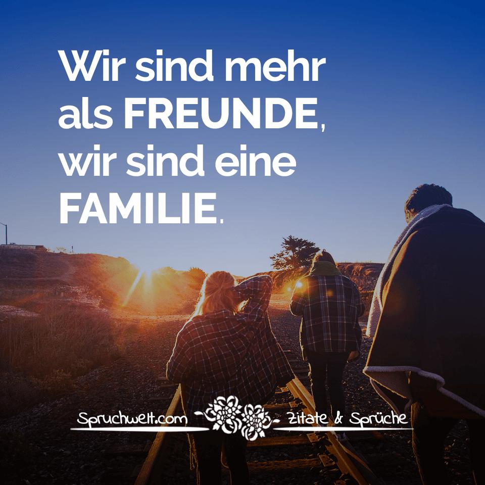 Wir Sind Mehr Als Freunde Wir Sind Eine Familie Sprüche