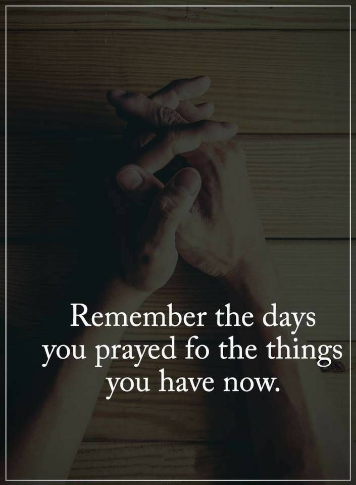 Quotes Remember The Days You Prayed For The Things You Likeable Quotes Prayer Quotes Gratitude Quotes