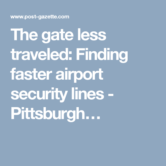 The gate less traveled: Finding faster airport security lines - Pittsburgh…
