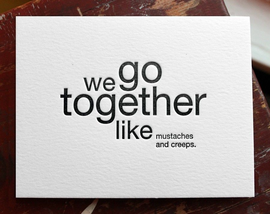 79ca9b9f3345 we go together like mustaches and creeps. letterpress card.  4.50 ...