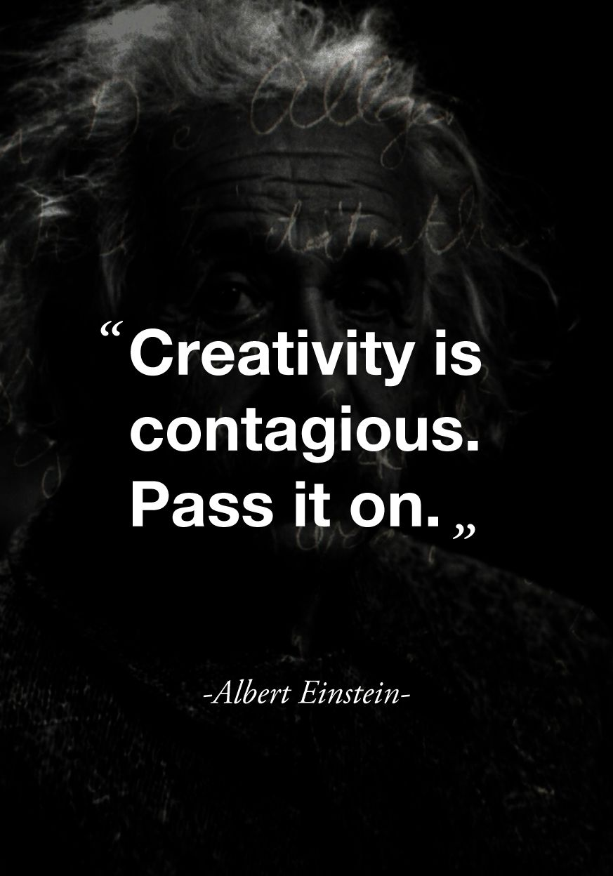 Creativity Is Contagious Pass It On Albert Einstein 00quotes
