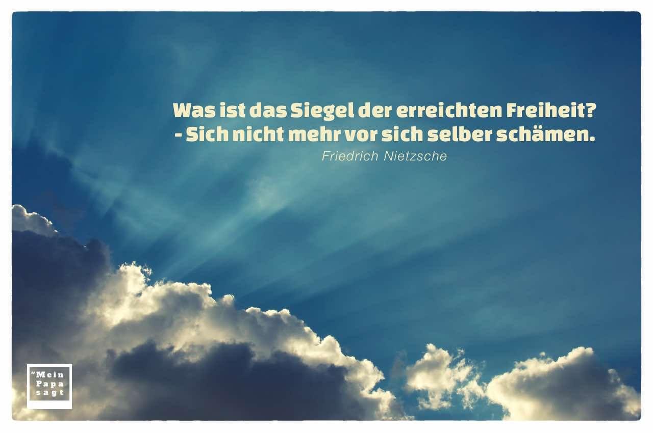 Was Ist Das Siegel Der Erreichten Freiheit Sich Nicht Mehr Vor Sich Selber Weisheiten Zitate Zitate Weisheiten Spruche