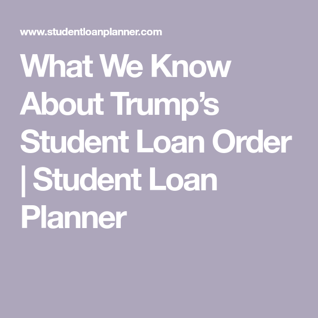 What We Know About Trump S Student Loan Order Student Loan Planner Student Loans Federal Student Loans Student Loan Relief