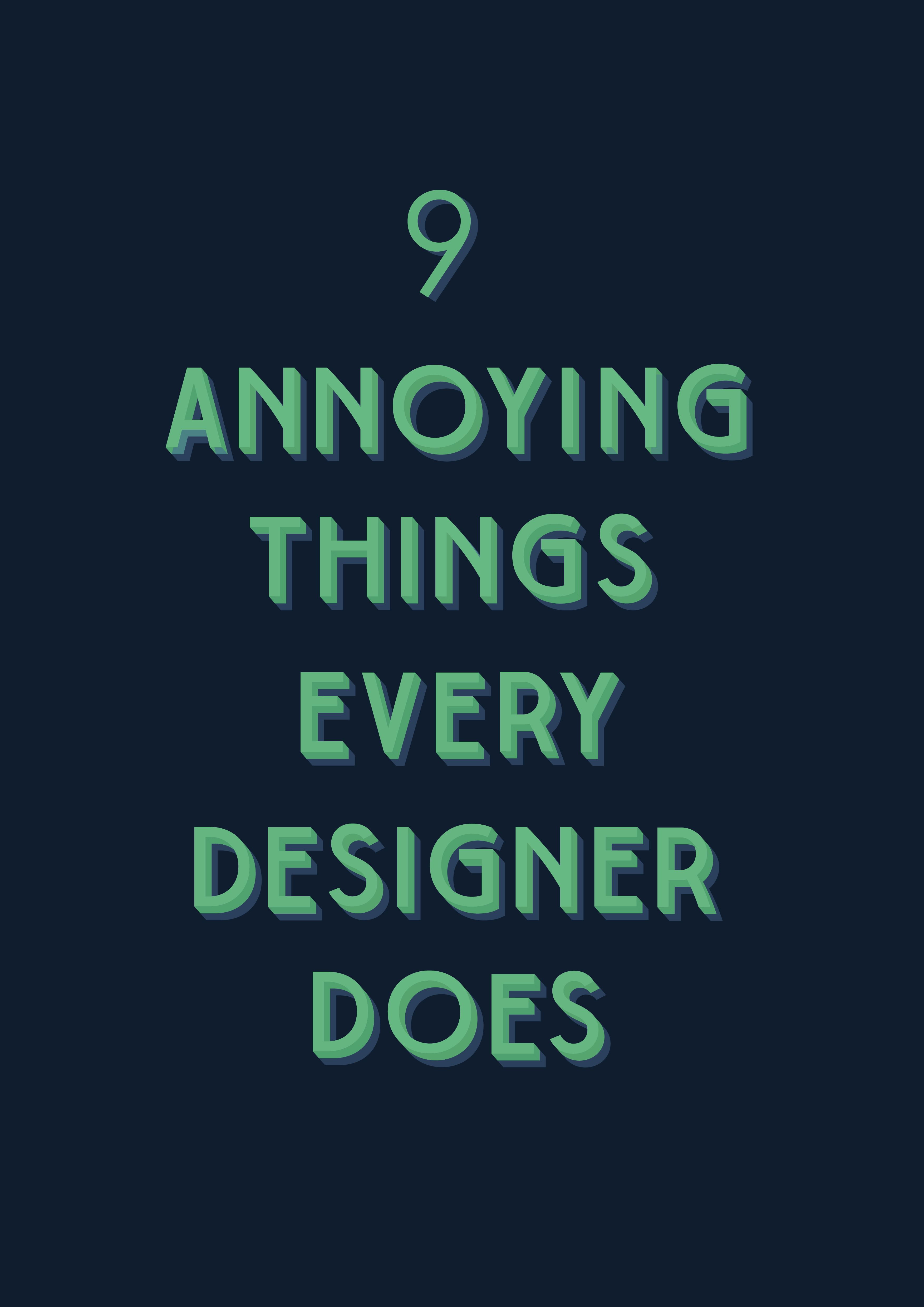 The 9 Most Annoying Things Every Designer Does Graphic Design Quotes Graphic Design Humor Web Graphic Design