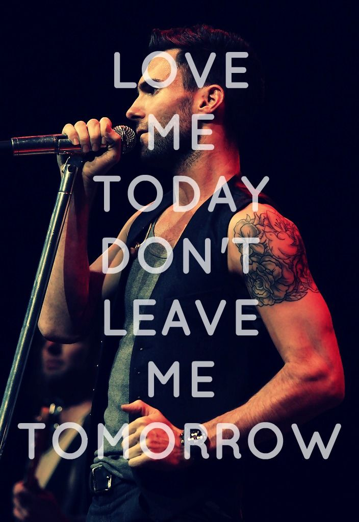 Lyric maroon five love somebody lyrics : Love me today, don't leave me tomorrow.