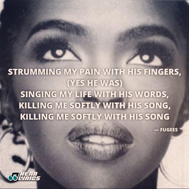 Killing Me Softly Lauryn Hill Lyrics Music Music Lyrics Songs Killing Me Softly