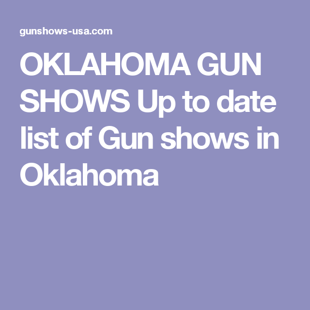 OKLAHOMA GUN SHOWS Up to date list of Gun shows in Oklahoma