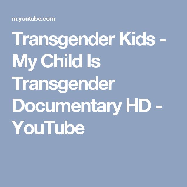 Transgender Kids - My Child Is Transgender Documentary HD - YouTube