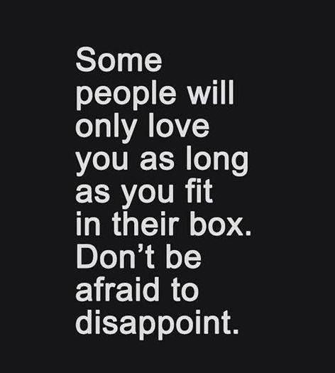 Some People Will Only Love You As Long As You Fit In Their Box