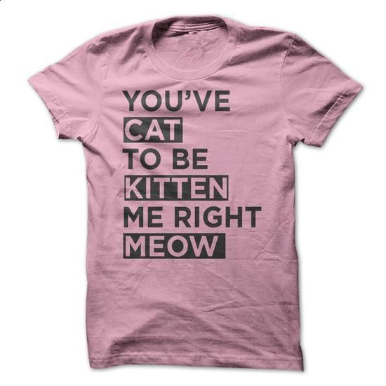 Youve CAT to be KITTEN me Right MEOW - #cool sweatshirts #make t shirts. SIMILAR ITEMS => https://www.sunfrog.com/Pets/Youve-CAT-to-be-KITTEN-me-Right-MEOW-53512646-Guys.html?id=60505